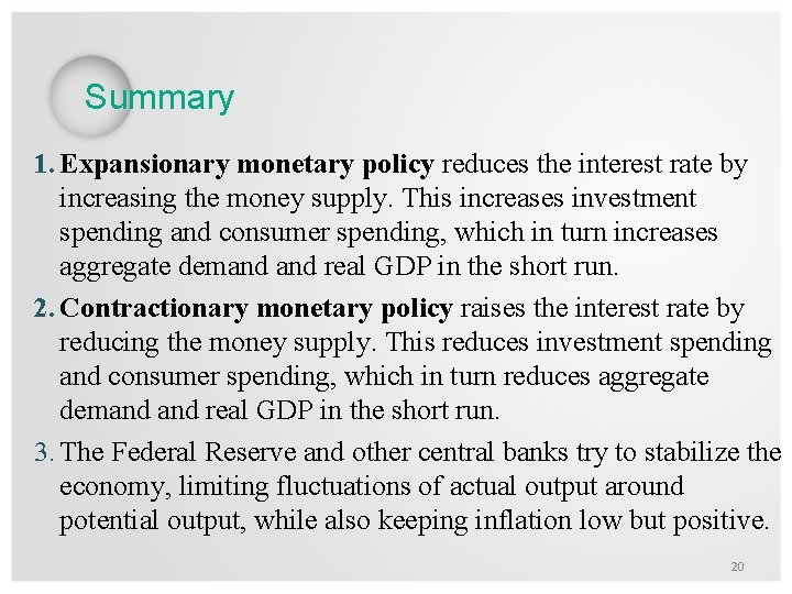 Summary 1. Expansionary monetary policy reduces the interest rate by increasing the money supply.