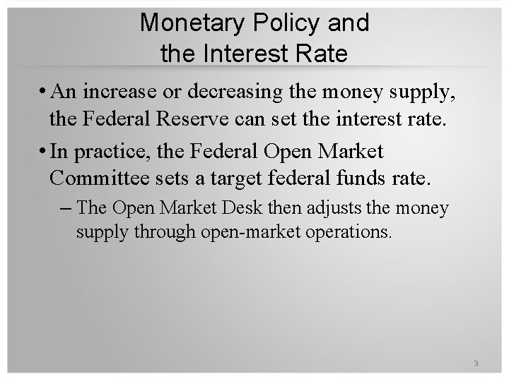 Monetary Policy and the Interest Rate • An increase or decreasing the money supply,