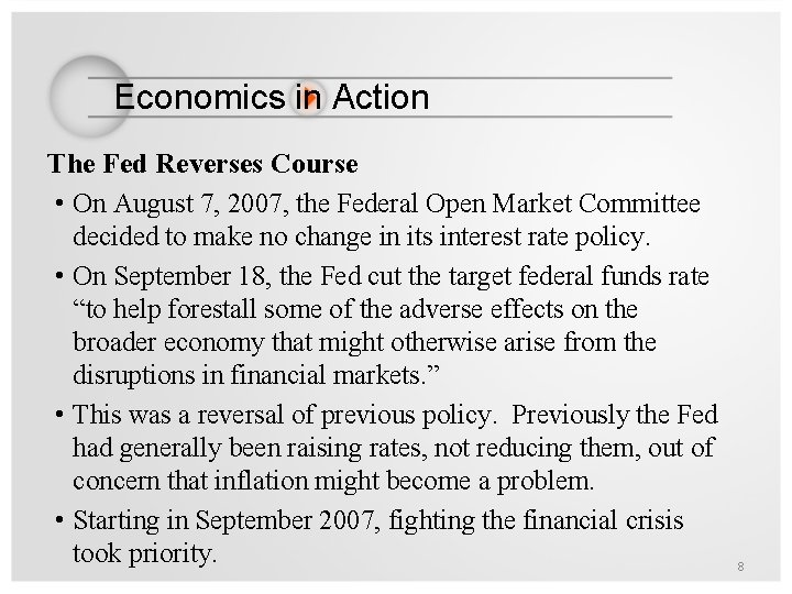Economics in Action The Fed Reverses Course • On August 7, 2007, the Federal