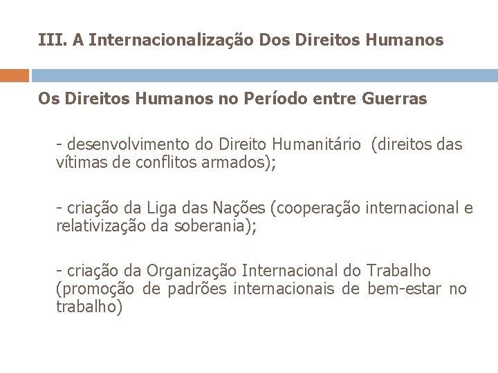 III. A Internacionalização Dos Direitos Humanos Os Direitos Humanos no Período entre Guerras -