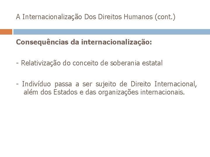 A Internacionalização Dos Direitos Humanos (cont. ) Consequências da internacionalização: - Relativização do conceito