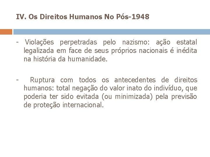 IV. Os Direitos Humanos No Pós-1948 - Violações perpetradas pelo nazismo: ação estatal legalizada