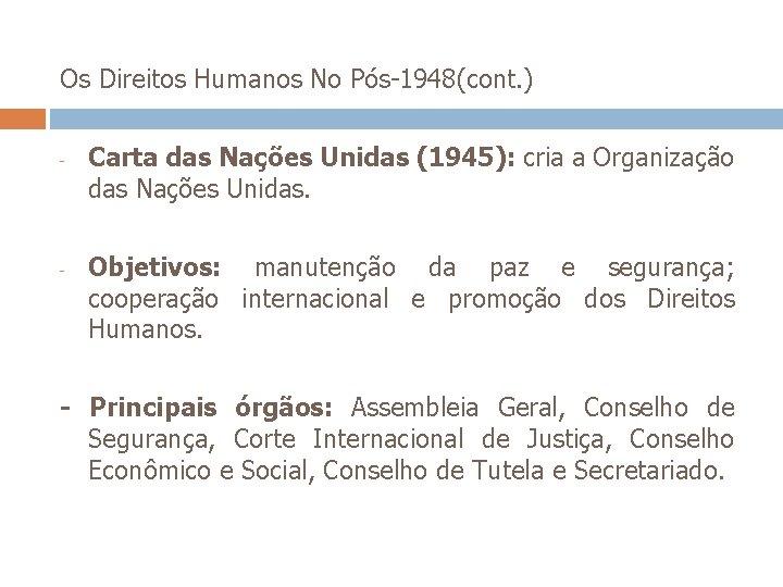 Os Direitos Humanos No Pós-1948(cont. ) - - Carta das Nações Unidas (1945): cria