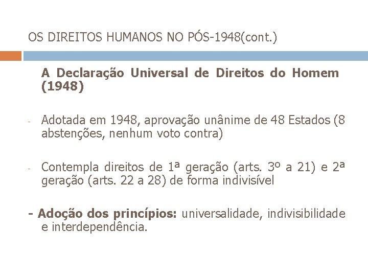 OS DIREITOS HUMANOS NO PÓS-1948(cont. ) A Declaração Universal de Direitos do Homem (1948)