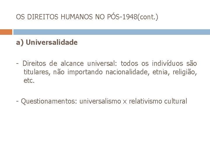 OS DIREITOS HUMANOS NO PÓS-1948(cont. ) a) Universalidade - Direitos de alcance universal: todos
