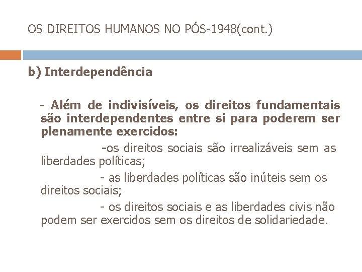 OS DIREITOS HUMANOS NO PÓS-1948(cont. ) b) Interdependência - Além de indivisíveis, os direitos