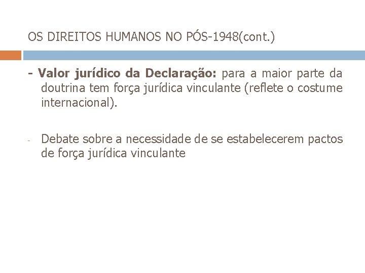 OS DIREITOS HUMANOS NO PÓS-1948(cont. ) - Valor jurídico da Declaração: para a maior