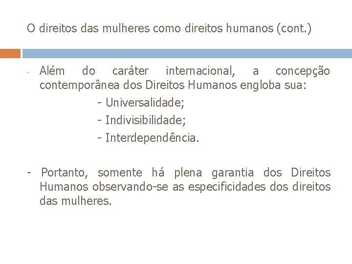 O direitos das mulheres como direitos humanos (cont. ) - Além do caráter internacional,
