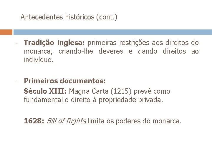 Antecedentes históricos (cont. ) - - Tradição inglesa: primeiras restrições aos direitos do