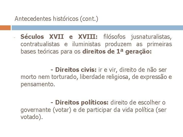 Antecedentes históricos (cont. ) - Séculos XVII e XVIII: filósofos jusnaturalistas, contratualistas e