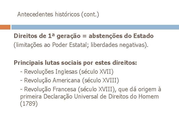 Antecedentes históricos (cont. ) Direitos de 1ª geração = abstenções do Estado (limitações