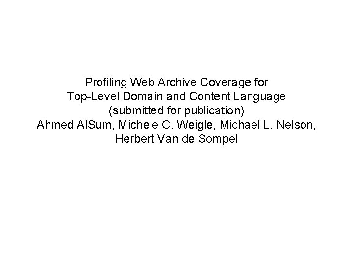 Profiling Web Archive Coverage for Top-Level Domain and Content Language (submitted for publication) Ahmed