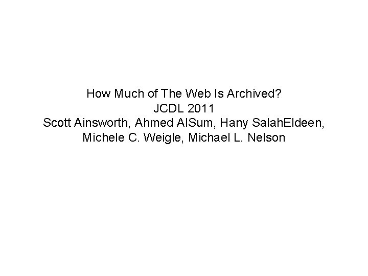 How Much of The Web Is Archived? JCDL 2011 Scott Ainsworth, Ahmed Al. Sum,