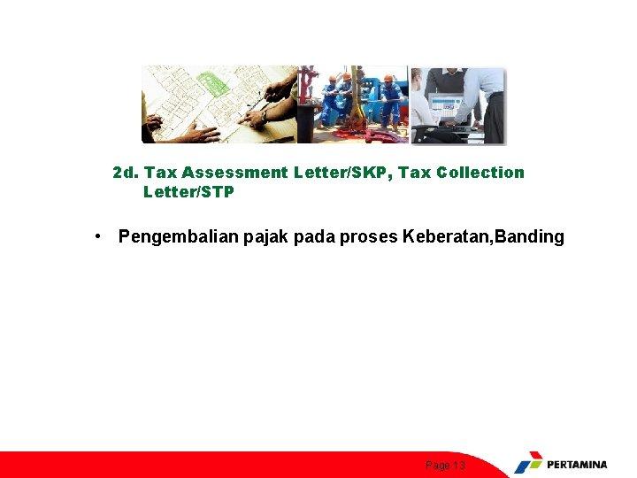 2 d. Tax Assessment Letter/SKP, Tax Collection Letter/STP • Pengembalian pajak pada proses Keberatan,