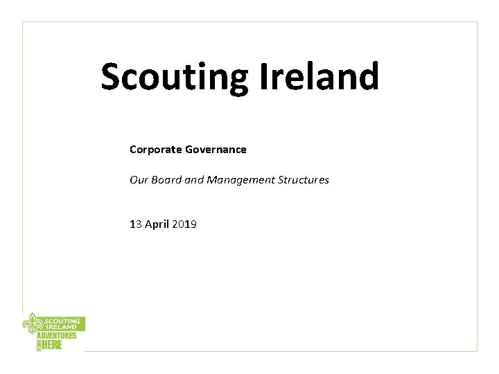 Scouting Ireland Corporate Governance Our Board and Management Structures 13 April 2019