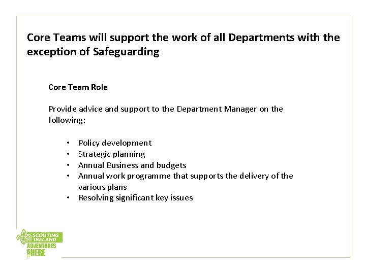 Core Teams will support the work of all Departments with the exception of Safeguarding