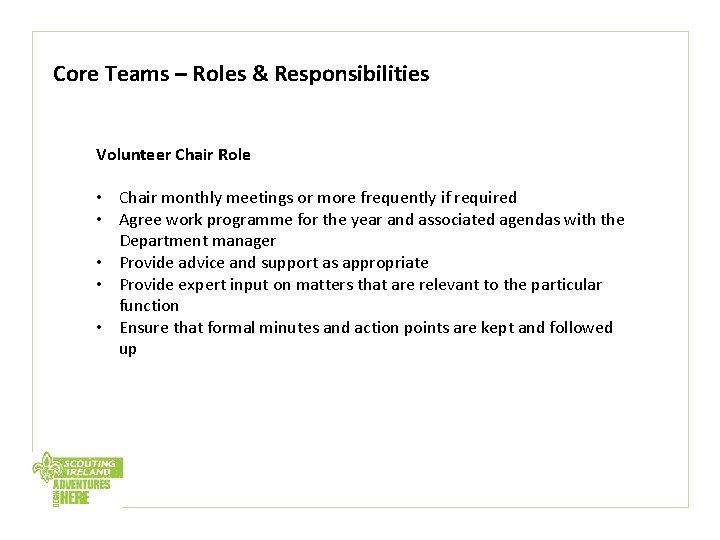 Core Teams – Roles & Responsibilities Volunteer Chair Role • Chair monthly meetings or