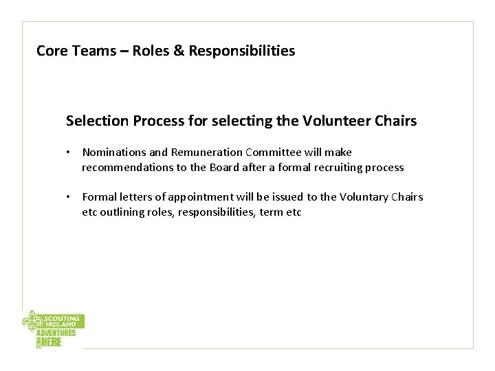 Core Teams – Roles & Responsibilities Selection Process for selecting the Volunteer Chairs •