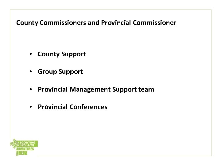 County Commissioners and Provincial Commissioner • County Support • Group Support • Provincial Management
