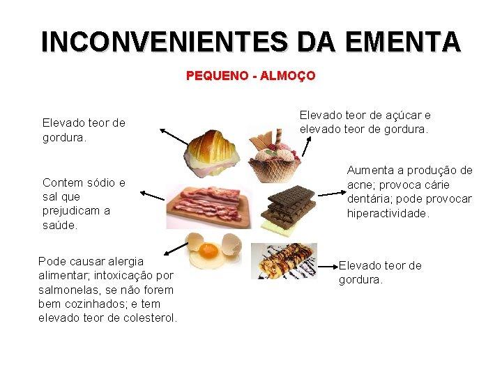 INCONVENIENTES DA EMENTA PEQUENO - ALMOÇO Elevado teor de gordura. Contem sódio e sal