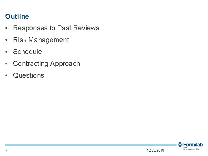 Outline • Responses to Past Reviews • Risk Management • Schedule • Contracting Approach