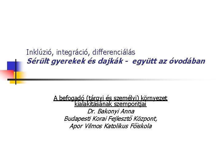 Inklúzió, integráció, differenciálás Sérült gyerekek és dajkák - együtt az óvodában A befogadó (tárgyi