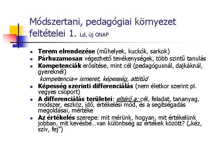 Módszertani, pedagógiai környezet feltételei 1. Ld. új ONAP n n n Terem elrendezése (műhelyek,