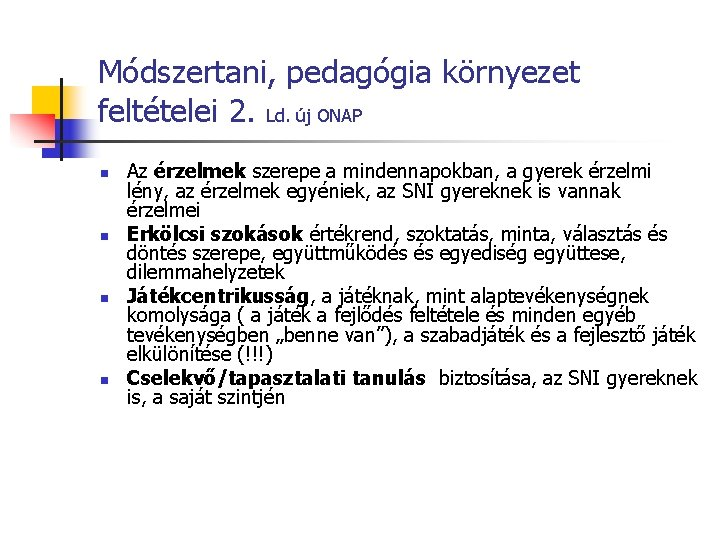 Módszertani, pedagógia környezet feltételei 2. Ld. új ONAP n n Az érzelmek szerepe a