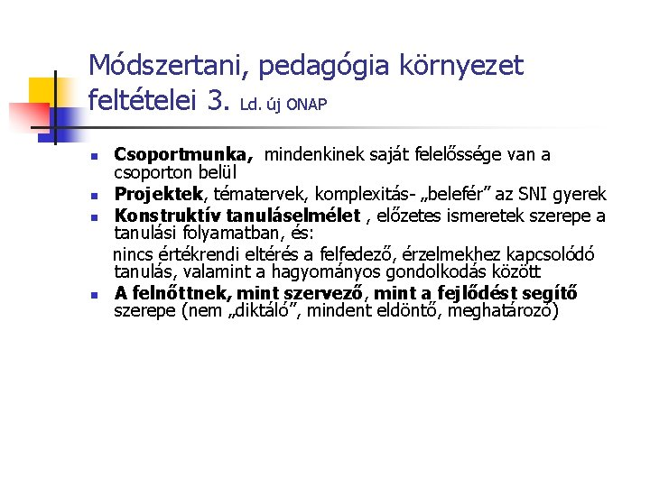 Módszertani, pedagógia környezet feltételei 3. Ld. új ONAP n n Csoportmunka, mindenkinek saját felelőssége