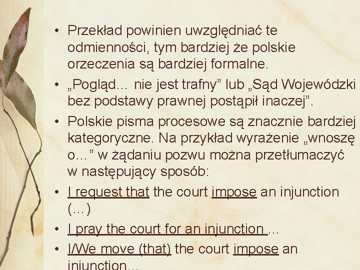 • Przekład powinien uwzględniać te odmienności, tym bardziej że polskie orzeczenia są bardziej