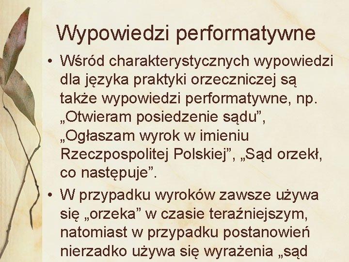 Wypowiedzi performatywne • Wśród charakterystycznych wypowiedzi dla języka praktyki orzeczniczej są także wypowiedzi performatywne,