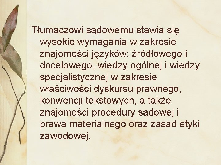 Tłumaczowi sądowemu stawia się wysokie wymagania w zakresie znajomości języków: źródłowego i docelowego,