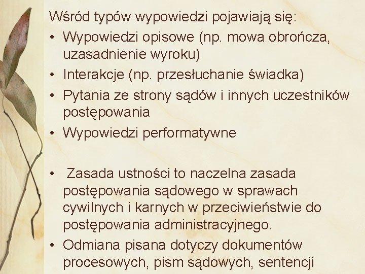 Wśród typów wypowiedzi pojawiają się: • Wypowiedzi opisowe (np. mowa obrończa, uzasadnienie wyroku) •