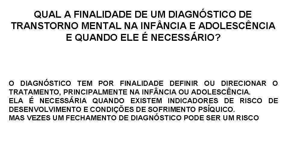 QUAL A FINALIDADE DE UM DIAGNÓSTICO DE TRANSTORNO MENTAL NA INF NCIA E ADOLESCÊNCIA