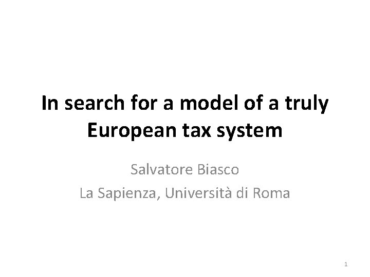 In search for a model of a truly European tax system Salvatore Biasco La