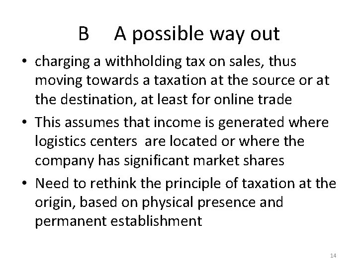 B A possible way out • charging a withholding tax on sales, thus moving