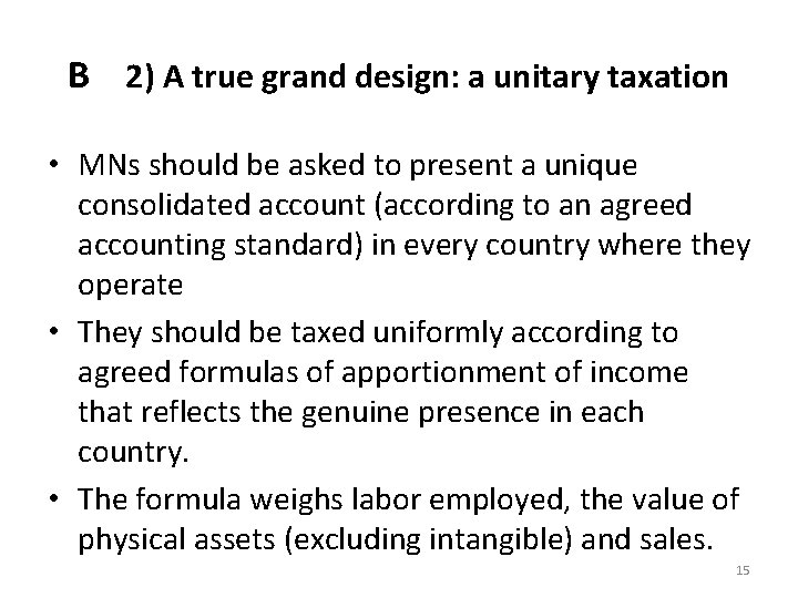 B 2) A true grand design: a unitary taxation • MNs should be asked