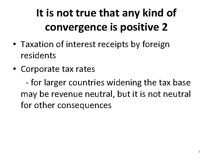 It is not true that any kind of convergence is positive 2 • Taxation