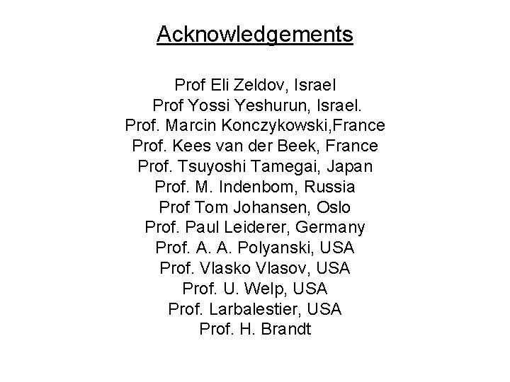 Acknowledgements Prof Eli Zeldov, Israel Prof Yossi Yeshurun, Israel. Prof. Marcin Konczykowski, France Prof.