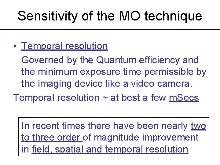 Sensitivity of the MO technique • Temporal resolution Governed by the Quantum efficiency and