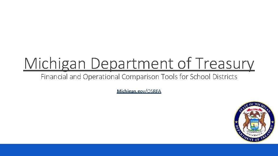 Michigan Department of Treasury Financial and Operational Comparison Tools for School Districts Michigan. gov/OSRFA