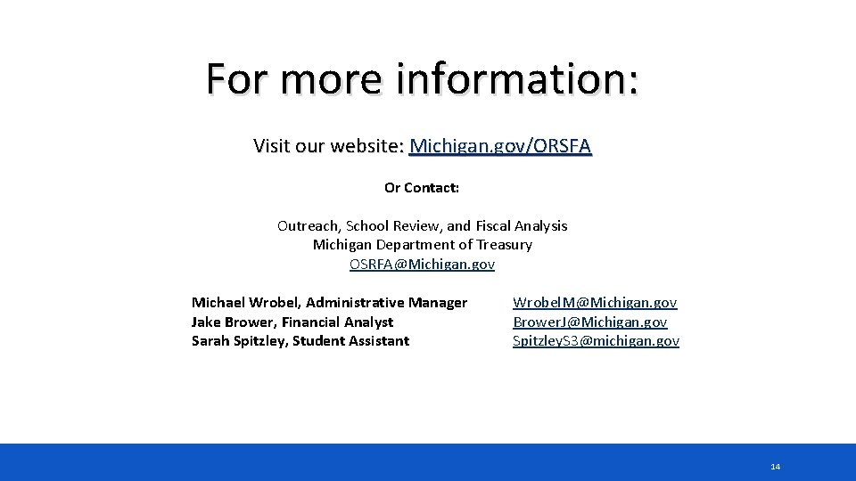 For more information: Visit our website: Michigan. gov/ORSFA Or Contact: Outreach, School Review, and