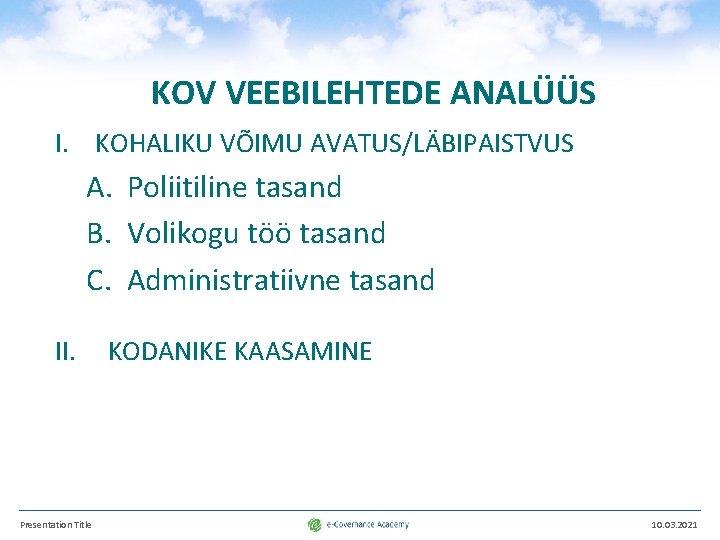 KOV VEEBILEHTEDE ANALÜÜS I. KOHALIKU VÕIMU AVATUS/LÄBIPAISTVUS A. Poliitiline tasand B. Volikogu töö tasand