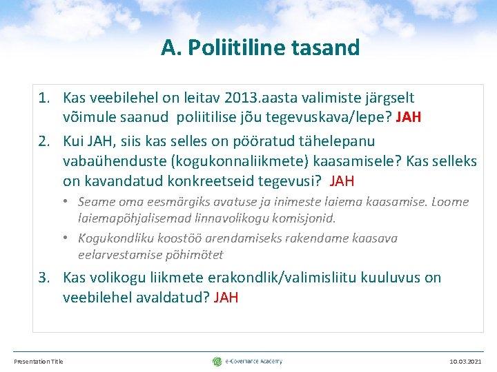 A. Poliitiline tasand 1. Kas veebilehel on leitav 2013. aasta valimiste järgselt võimule saanud