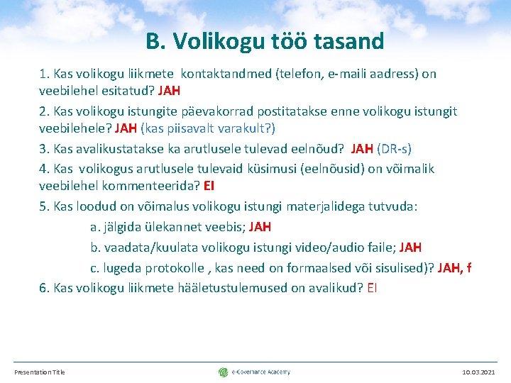 B. Volikogu töö tasand 1. Kas volikogu liikmete kontaktandmed (telefon, e-maili aadress) on veebilehel