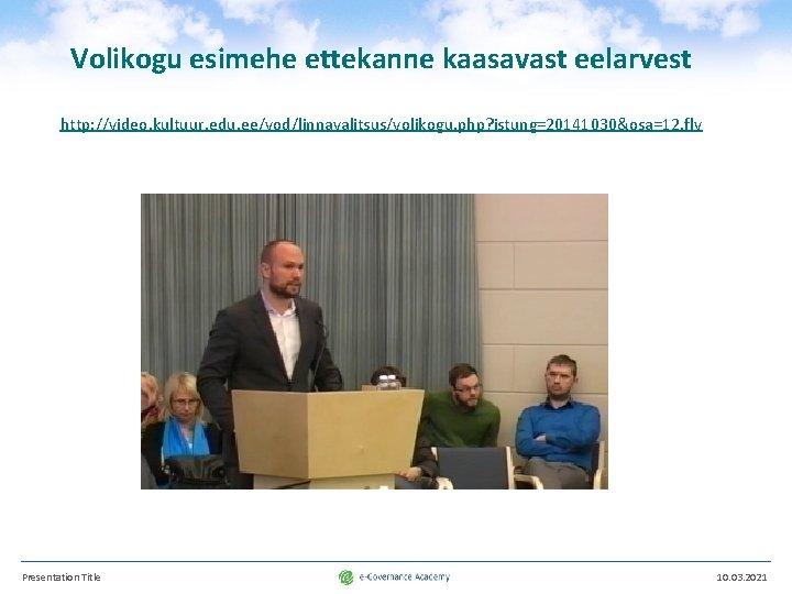 Volikogu esimehe ettekanne kaasavast eelarvest http: //video. kultuur. edu. ee/vod/linnavalitsus/volikogu. php? istung=20141030&osa=12. flv Presentation