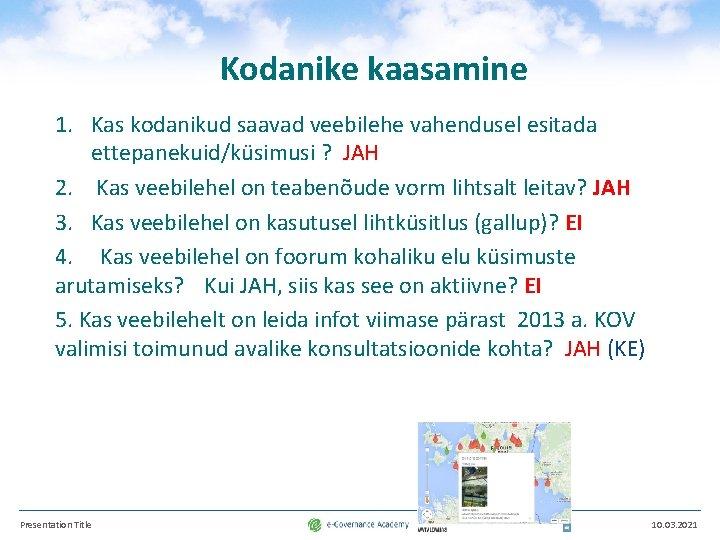 Kodanike kaasamine 1. Kas kodanikud saavad veebilehe vahendusel esitada ettepanekuid/küsimusi ? JAH 2. Kas
