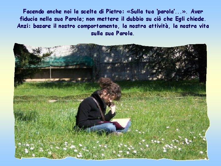 Facendo anche noi la scelta di Pietro: «Sulla tua 'parola'. . . » .