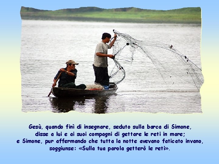 Gesù, quando finì di insegnare, seduto sulla barca di Simone, disse a lui e