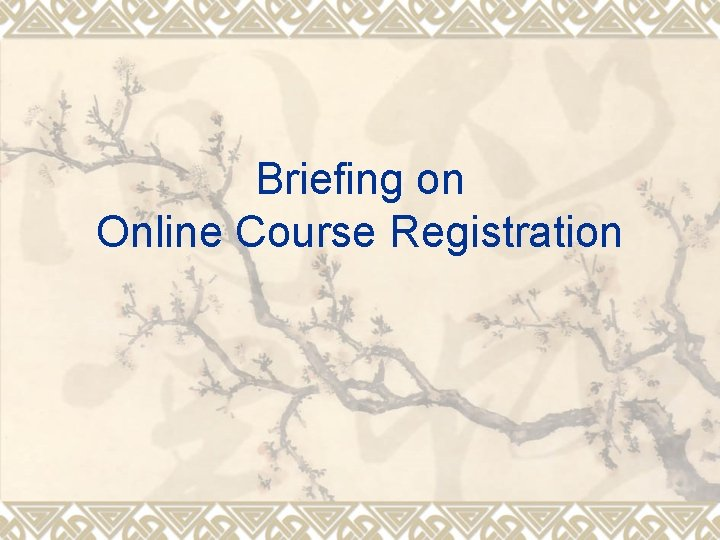 Briefing on Online Course Registration